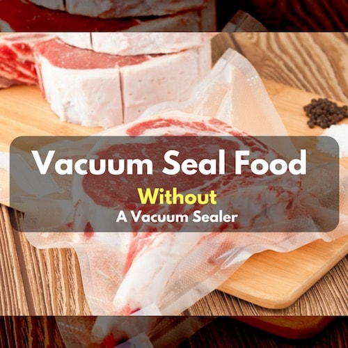 Vacuum Seal Food Without A Vacuum Sealer