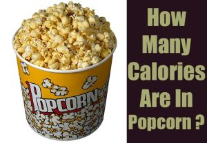 How Many Calories Are In Popcorn – Is it Healthy Or Not?