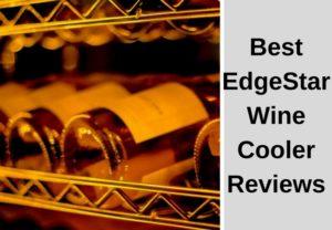 Best EdgeStar Wine Cooler Reviews 2018 – Top Picks!