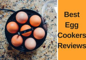 Best Egg Cookers Reviews